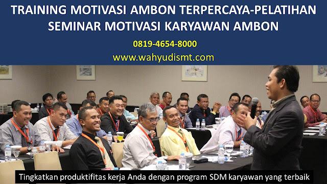 TRAINING MOTIVASI AMBON - TRAINING MOTIVASI KARYAWAN AMBON - PELATIHAN MOTIVASI AMBON – SEMINAR MOTIVASI AMBON