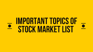 Important topics of stock market list