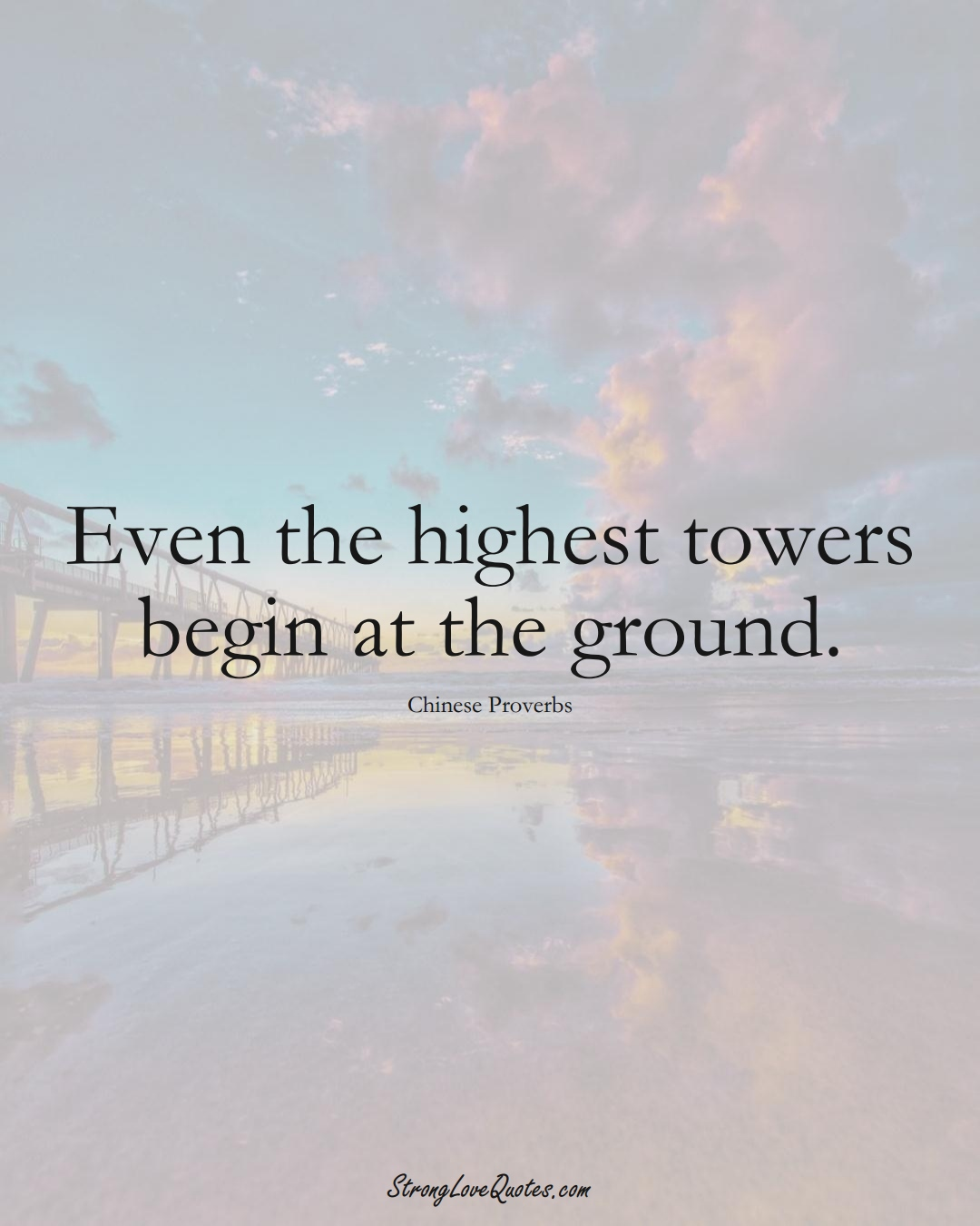 Even the highest towers begin at the ground. (Chinese Sayings);  #AsianSayings