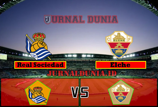 Prediksi Real Sociedad vs Elche ,Sabtu 08 May 2021 Pukul 02.00 WIB