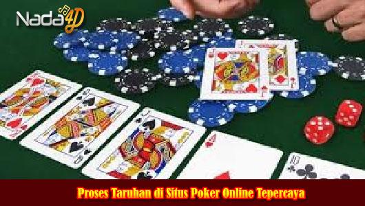 Proses Taruhan di Situs Poker Online Tepercaya