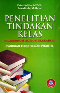 Penelitian Tindakan Kelas (Panduan Teoritis dan Praktis)