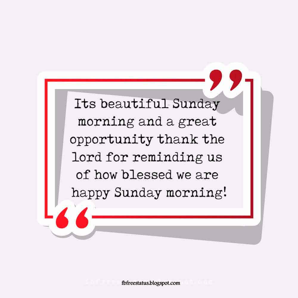 Its beautiful Sunday morning and a great opportunity thank the lord for reminding us of how blessed we are happy Sunday morning!