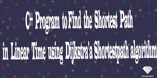 C++ Program to Find the Shortest Path from Source Vertex to All Other Vertices in Linear Time  using Dijkstra'a Shortestpath algorithm