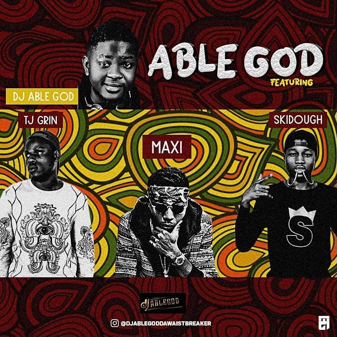 [MUSIC] Able God - DJ Able God ft Maxi x TJ Grin x Skidough