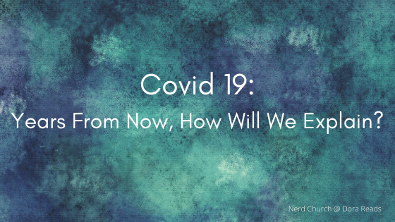'Covid 19: Years From Now, How Will We Explain?' with artsy blue background