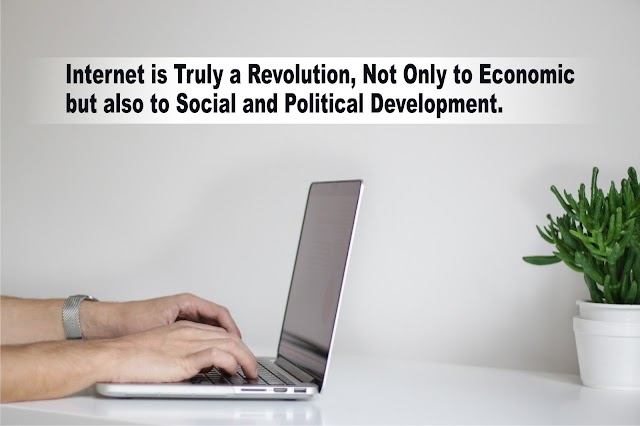 Internet is Truly a Revolution, Not Only to Economic but also to Social and Political Development.