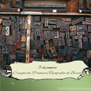 5 de janeiro - Criação da Primeira Tipografia no Brasil