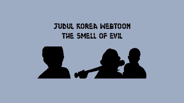 Judul Korea Webtoon The Smell of Evil