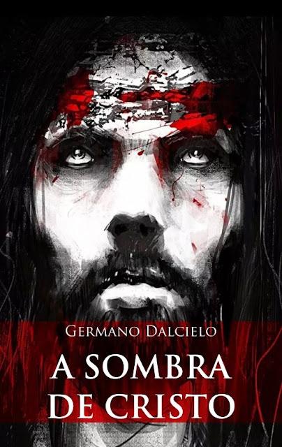 A sombra de Cristo (Um suspense religioso) Germano Dalcielo