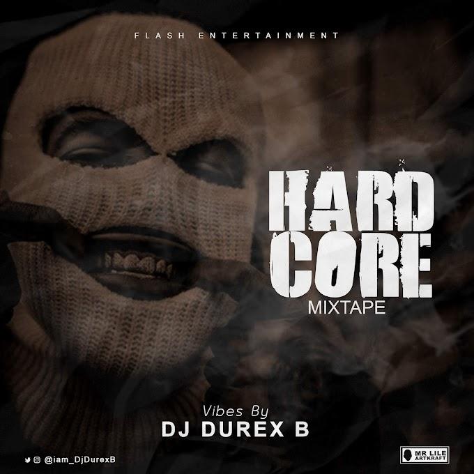 DJ Durex B – Hard Core (Mixtape)