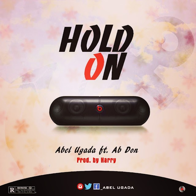 #MUSIC: HOLD ON- ABEL UGADA ft AB DON