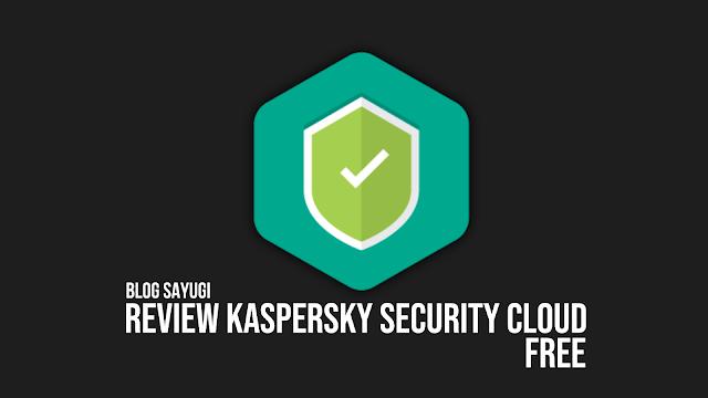 Review Kaspersky Security Cloud Free - Gratisan Tapi Bukan Abal Abal!