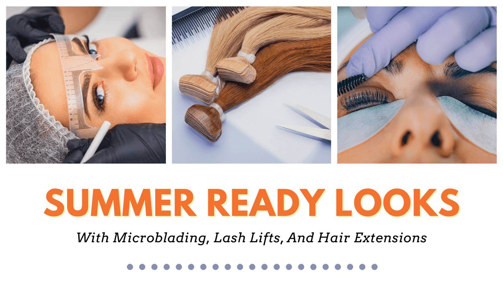 Summer Ready Looks With Microblading, Lash Lifts, And Hair Extensions By Barbies Beauty Bits