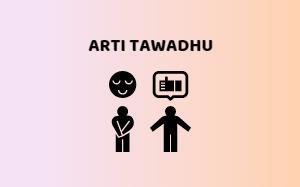 Tawadhu' : Artinya, Pengertian, Ciri-ciri Sifat, Contoh