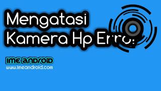 Mengatasi kamera hp error tidak merespon