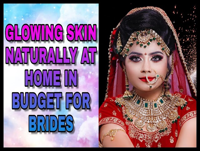 Glowing skin naturally at home in the budget for brides.