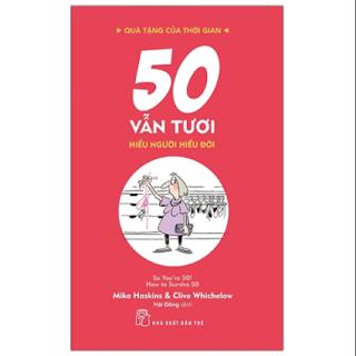Quà Tặng Của Thời Gian - 50 Vẫn Tươi - Hiểu Người Hiểu Đời ebook PDF EPUB AWZ3 PRC MOBI