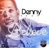 [MUSIC] Denny Sexy - Believe (@iam_dennysexy)
