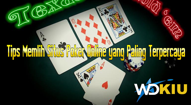 Tips Memlih Situs Poker Online yang Paling Terpercaya