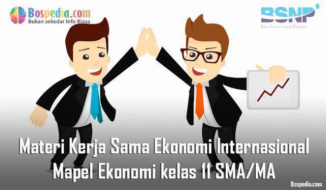 Materi Kerja Sama Ekonomi Internasional Mapel Ekonomi kelas 11 SMA/MA