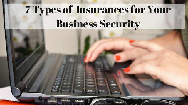 7 Types of  Insurances for Your Business Security