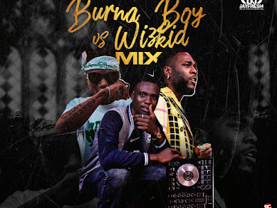 DOWNLOAD MIXTAPE: DJ Jayfresh - Best of Burna Boy vs Wizkid Mix