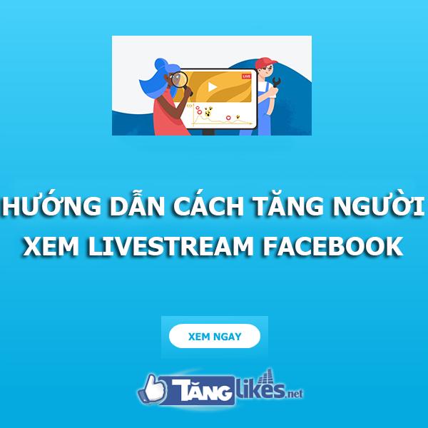 tang nguoi xem livestream facebook