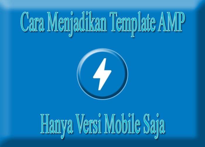 Cara Membuat Halaman AMP Hanya Pada Versi Mobile