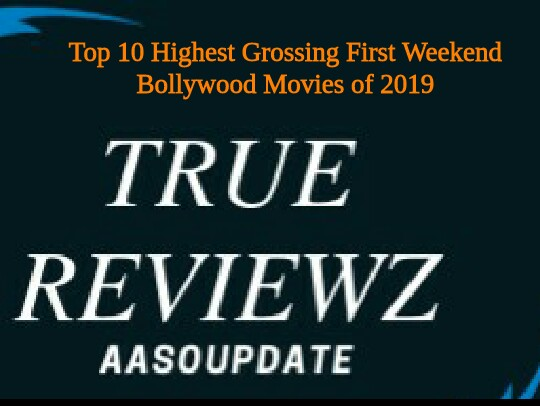 Top 10 Highest Grossing First Weekend Bollywood Movies of 2019
