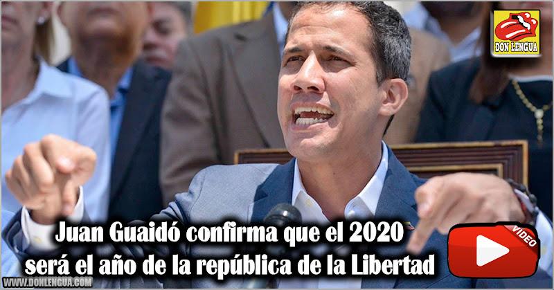 Juan Guaidó confirma que el 2020 será el año de la república de la Libertad