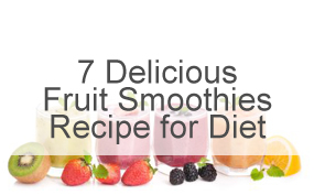 7 Delicious Fruit Smoothies Recipe for Diet