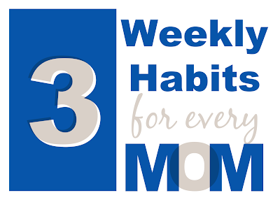 3 Weekly Habits for Every Mom
