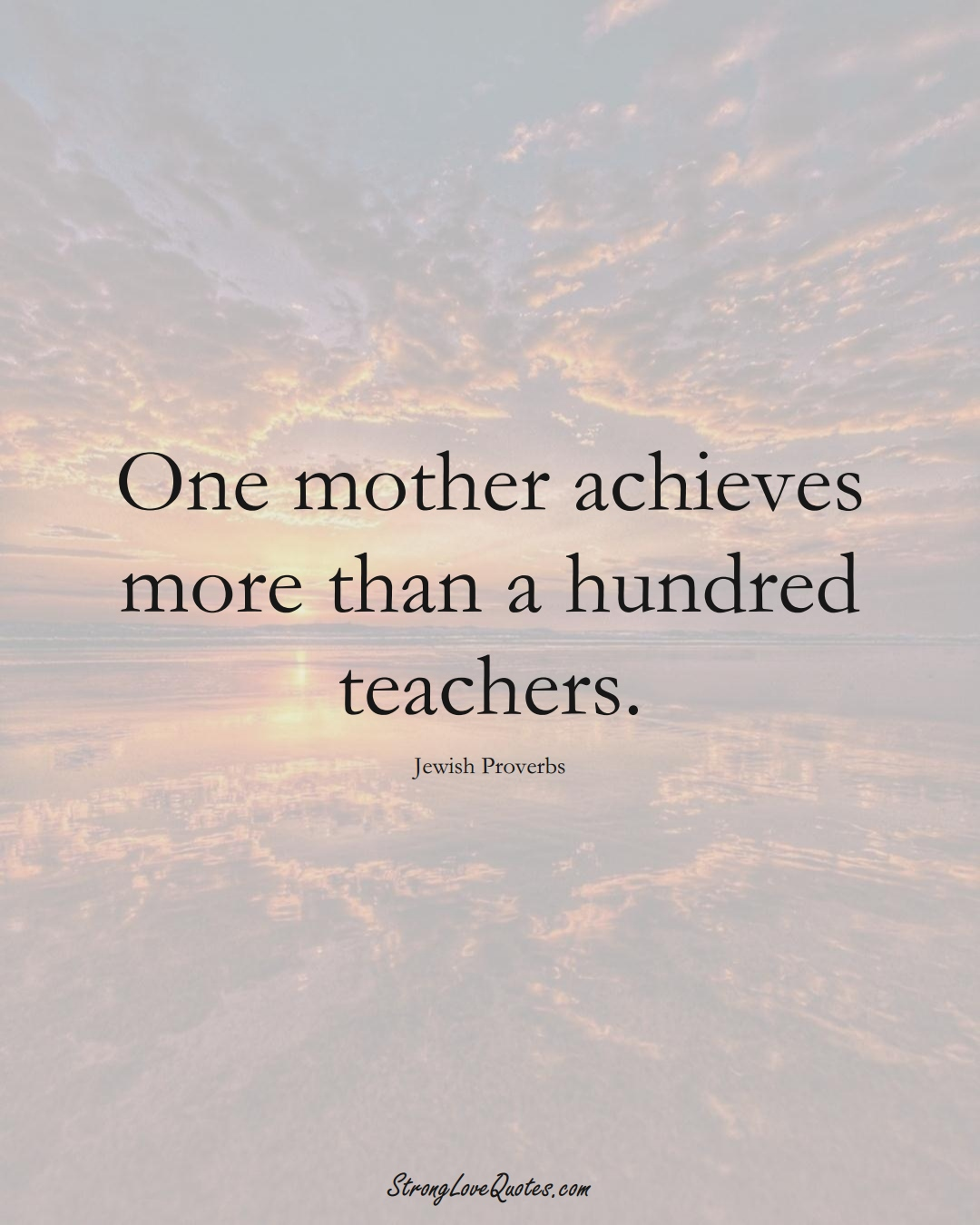 One mother achieves more than a hundred teachers. (Jewish Sayings);  #aVarietyofCulturesSayings