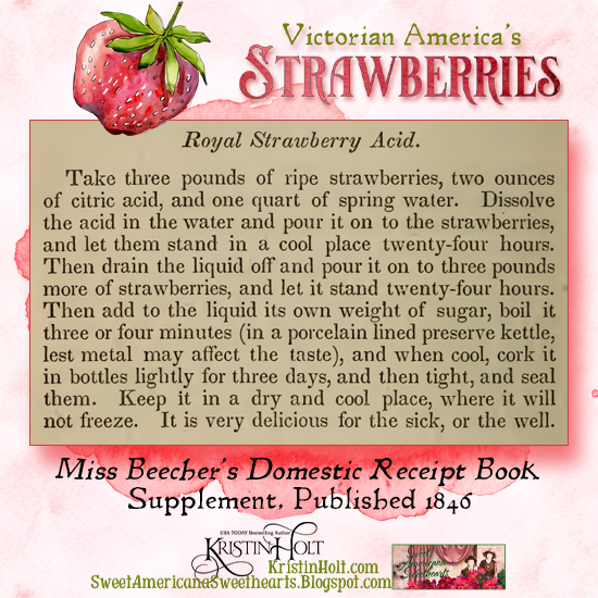 Kristin Holt | Victorian America's Strawberries. Recipe for Royal Strawberry Acid beverage, from Miss Beecher's Domestic Receipt Book Supplement, published 1846.