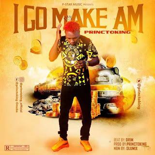 [Music] Princtoking – I Go Make Am