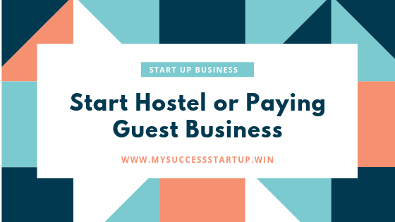 Start Hostel or Paying Guest Business - Know the details from Investment, Legal, and the other details