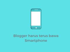 Blogger, Jangan Lupa Bawa Smartphone Kalau Kemana-mana ya!