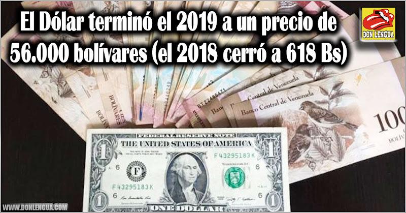 El Dólar terminó el 2019 a un precio de más de 56.000 bolívares (el 2018 cerró a 618 Bs)