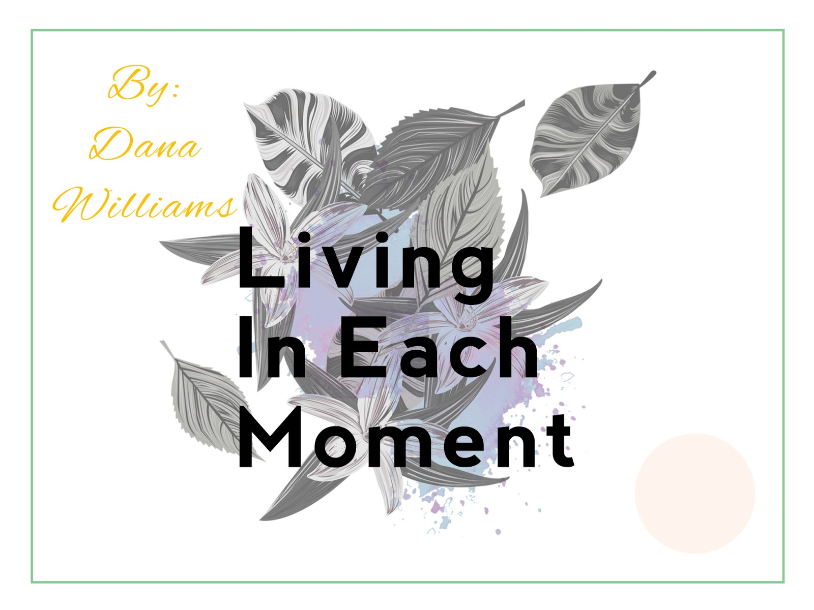 Stacie Cherill Dickson Living In Each Moment A Poem By Dana Williams