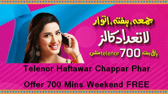 Telenor Haftawar Chappar Phar Offer 700 Mins Weekend FREE