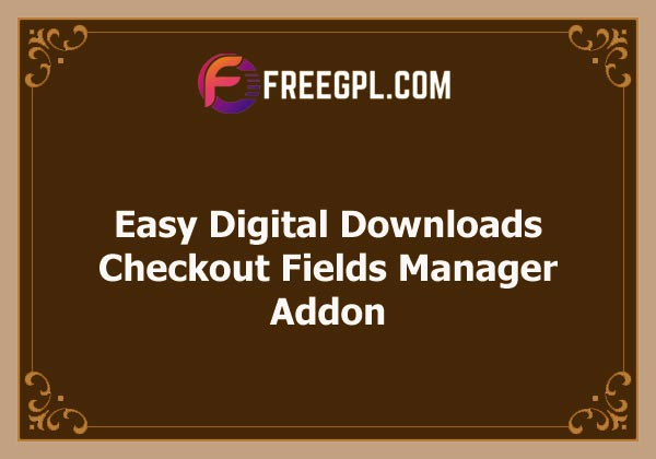 Easy Digital Downloads Checkout Fields Manager Addon Nulled Download Free