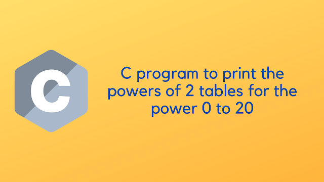 C program to print the powers of 2 tables for the power 0 to 20, both negative and positive