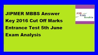JIPMER MBBS Answer Key 2016 Cut Off Marks Entrance Test 5th June Exam Analysis