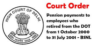Court Order - Pension payments to employees who retired from the DOT from 1 October 2000 to 31 July 2001 - BSNL