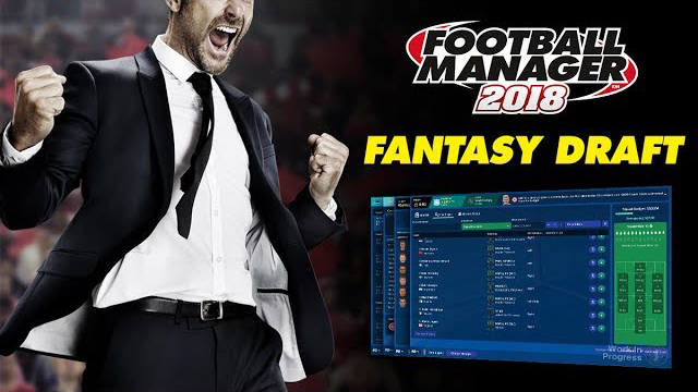 Football Manager 2018  Fantasy Draft  FM18