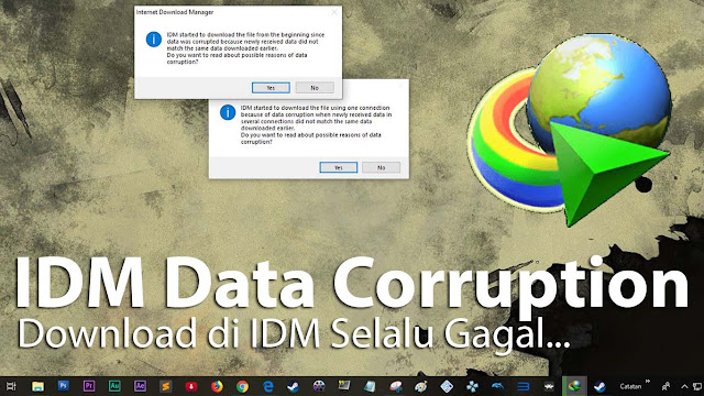 "proses download IDM mengulang dari awal akibat ""data corruption""."