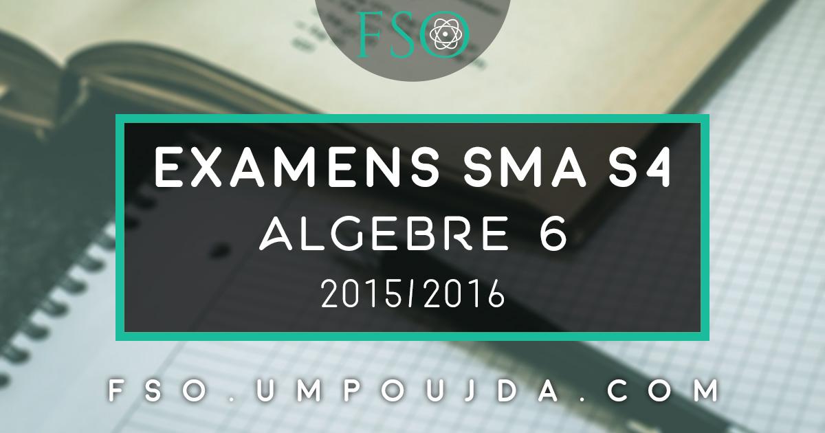 """SMA S4 : Examens Corrigés """"Algèbre 6"""" 2015/2016"""