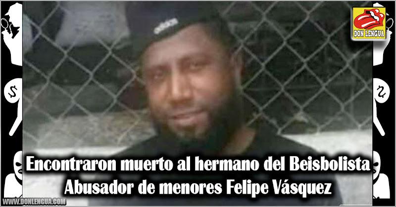 Encontraron muerto al hermano del Beisbolista Abusador de menores Felipe Vásquez