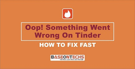 Fix Oops! Something Went Wrong On Tinder (5 Quick Ways)